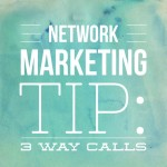What is the Most Under-utilized Tool in Network Marketing?  3 Way Calls