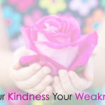 Is Your Kindness Your Weakness?