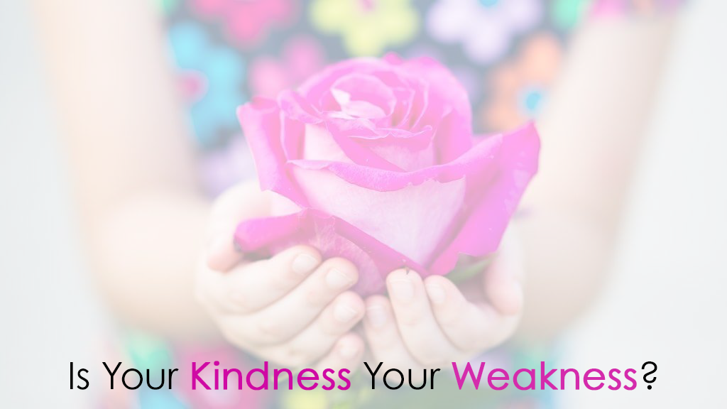 kindess-your-weakness