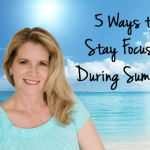 5 Ways to Stay Focused During Summer!