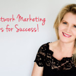 4 Network Marketing Tips for Success!