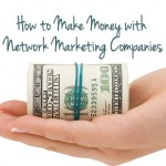 How to Make Money with Network Marketing Companies