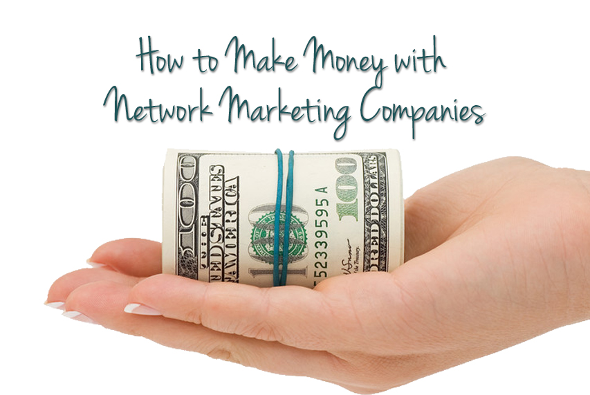 How to make money with network marketing companies!