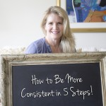How to Be Consistent in Five Steps
