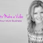 How and Why to Make a Video for Your MLM Business