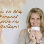 How to Stay Focused During the Holidays