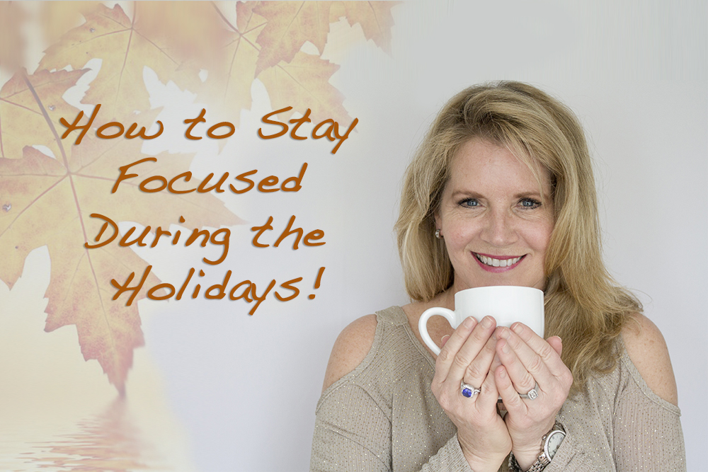 How to Stay Focused During the Holidays!