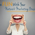 Have Fun With Your Network Marketing Business