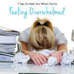 7 Tips to Help You When You're Feeling Overwhelmed