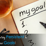 How to Stay Persistent and Reach Your Goals!