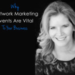 Why Attending Network Marketing Events Are Vital To Your Business
