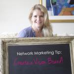 Network Marketing Tip: Create a Vision Board!