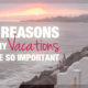 5 Reasons Vacations are important