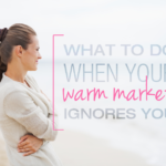 What To Do When Your Warm Market Ignores You
