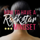 How to Have A Rockstar Mindset