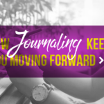How Journaling Keeps You Moving Forward