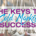 The Keys To Cold Market Success