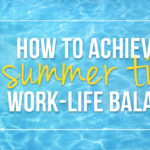 How To Achieve A Summer Time Work-Life Balance
