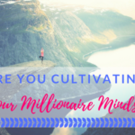 Are You Cultivating Your Millionaire Mindset?
